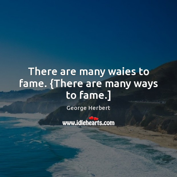 There are many waies to fame. {There are many ways to fame.] Image
