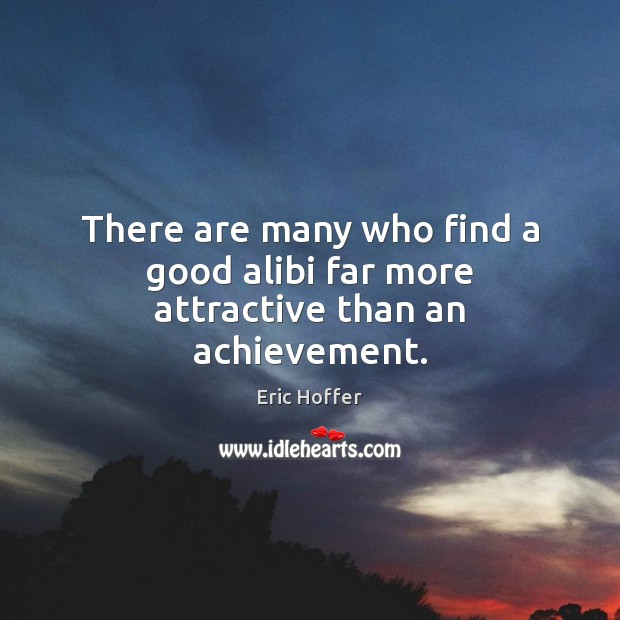 Image, There are many who find a good alibi far more attractive than an achievement.