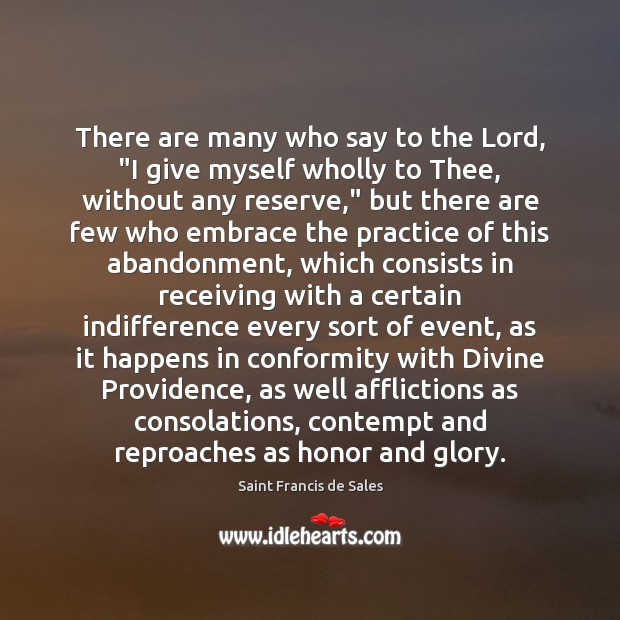"There are many who say to the Lord, ""I give myself wholly Saint Francis de Sales Picture Quote"