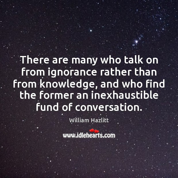 There are many who talk on from ignorance rather than from knowledge, Image