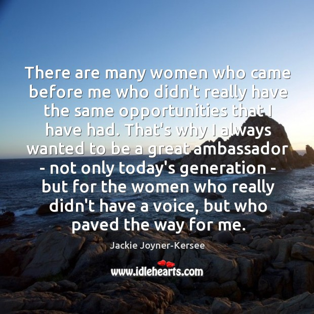 There are many women who came before me who didn't really have Image