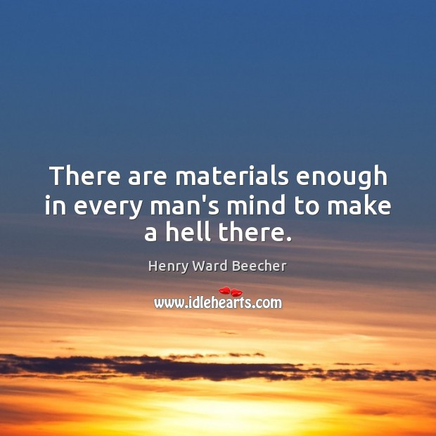 There are materials enough in every man's mind to make a hell there. Image