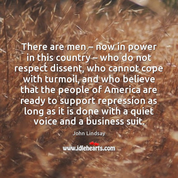 There are men – now in power in this country – who do not respect dissent Image