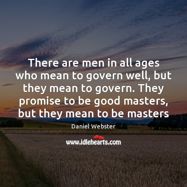There are men in all ages who mean to govern well, but Image