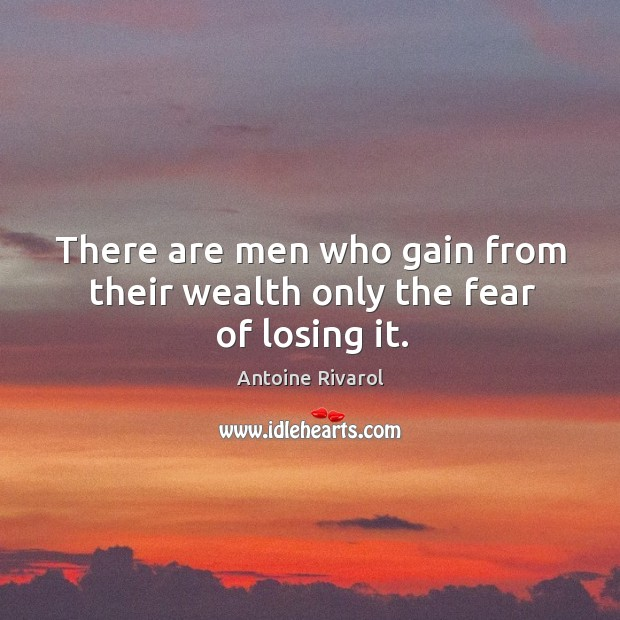 Image, There are men who gain from their wealth only the fear of losing it.