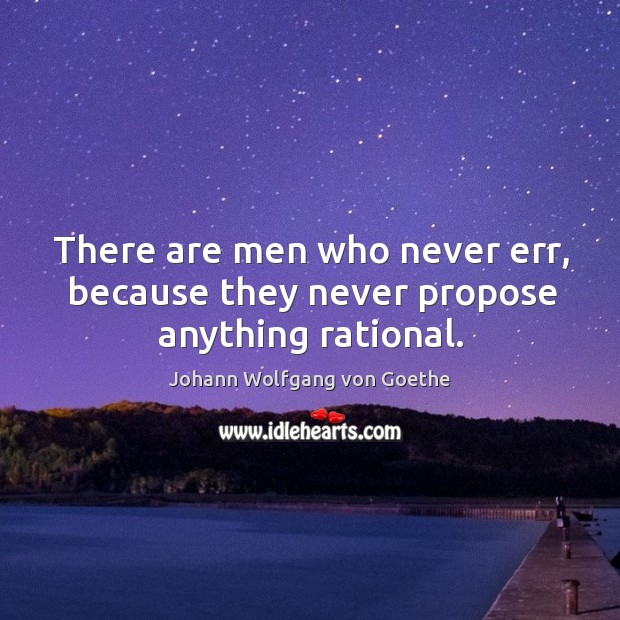 There are men who never err, because they never propose anything rational. Image