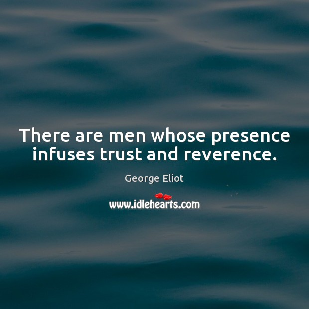 Image, There are men whose presence infuses trust and reverence.