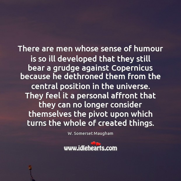 There are men whose sense of humour is so ill developed that Grudge Quotes Image