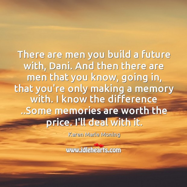 There are men you build a future with, Dani. And then there Image