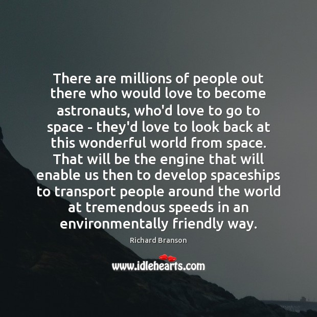 There are millions of people out there who would love to become Richard Branson Picture Quote