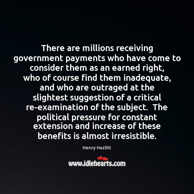 There are millions receiving government payments who have come to consider them Image