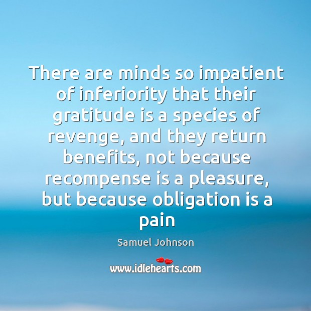 Image, There are minds so impatient of inferiority that their gratitude is a species of revenge