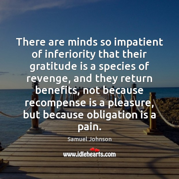 Image, There are minds so impatient of inferiority that their gratitude is a