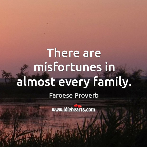 There are misfortunes in almost every family. Faroese Proverbs Image