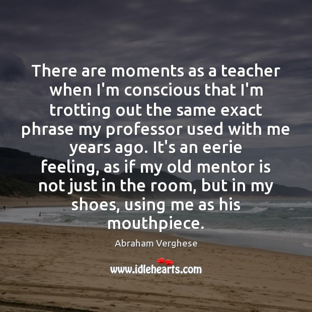 There are moments as a teacher when I'm conscious that I'm trotting Image