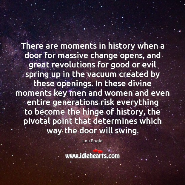 Image, There are moments in history when a door for massive change opens,