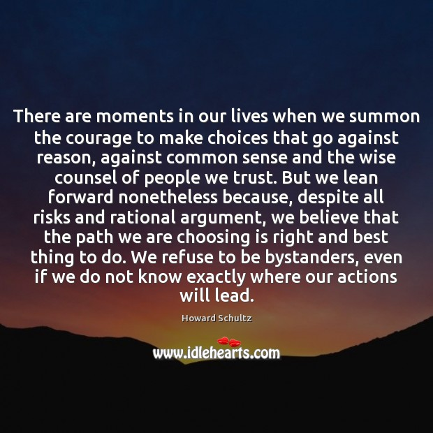 There are moments in our lives when we summon the courage to Howard Schultz Picture Quote