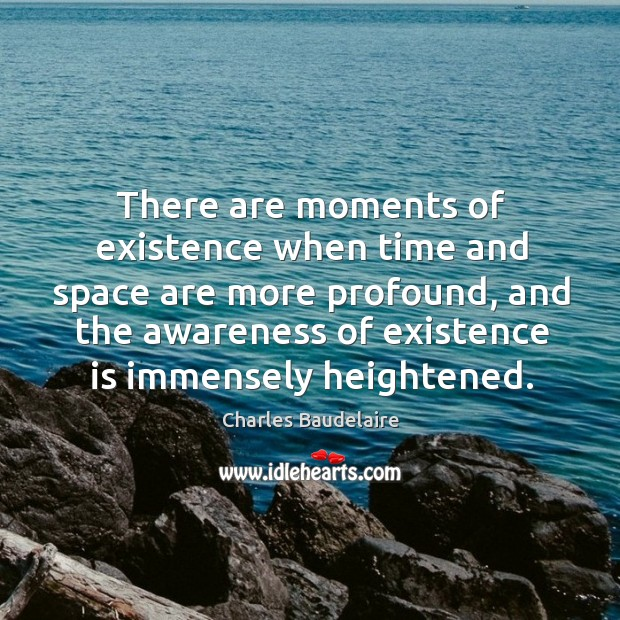 There are moments of existence when time and space are more profound Image
