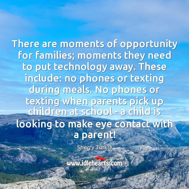 There are moments of opportunity for families; moments they need to put Image