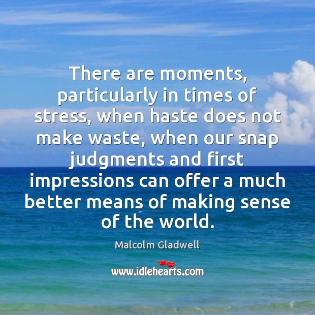 There are moments, particularly in times of stress, when haste does not Image
