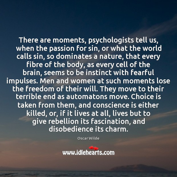 Image, There are moments, psychologists tell us, when the passion for sin, or