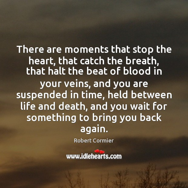 Image, There are moments that stop the heart, that catch the breath, that