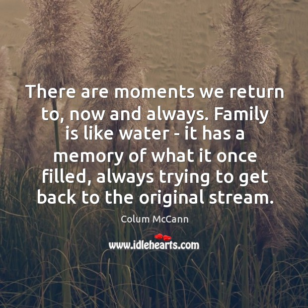 There are moments we return to, now and always. Family is like Image