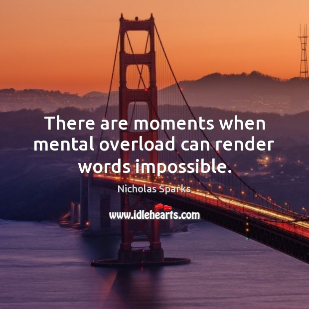 Image, There are moments when mental overload can render words impossible.
