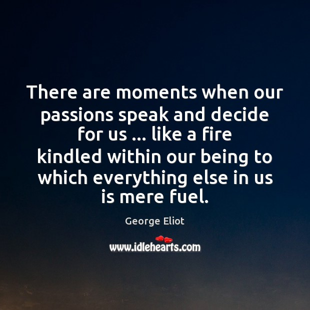 There are moments when our passions speak and decide for us … like Image