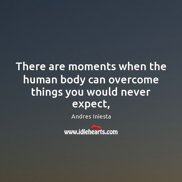 There are moments when the human body can overcome things you would never expect, Image