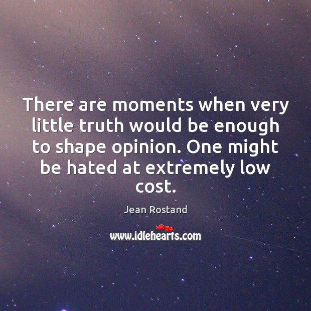 There are moments when very little truth would be enough to shape Jean Rostand Picture Quote