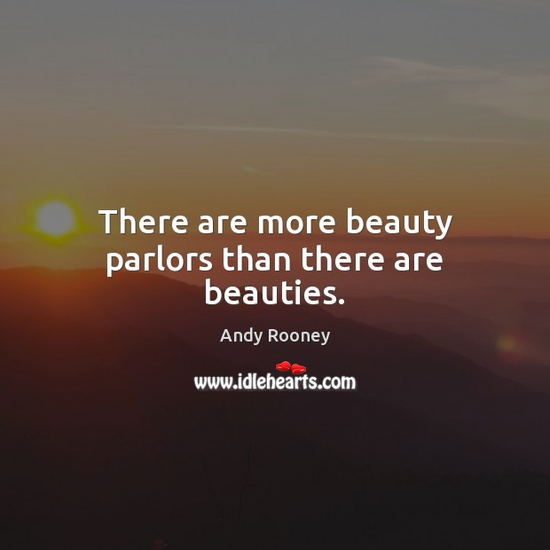 Image, There are more beauty parlors than there are beauties.