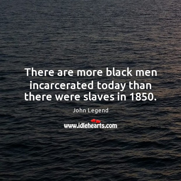 There are more black men incarcerated today than there were slaves in 1850. Image