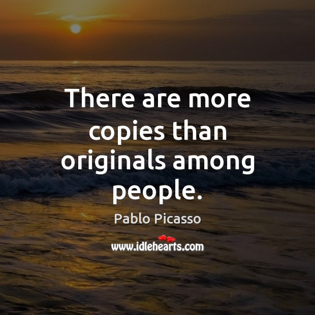 Image, There are more copies than originals among people.