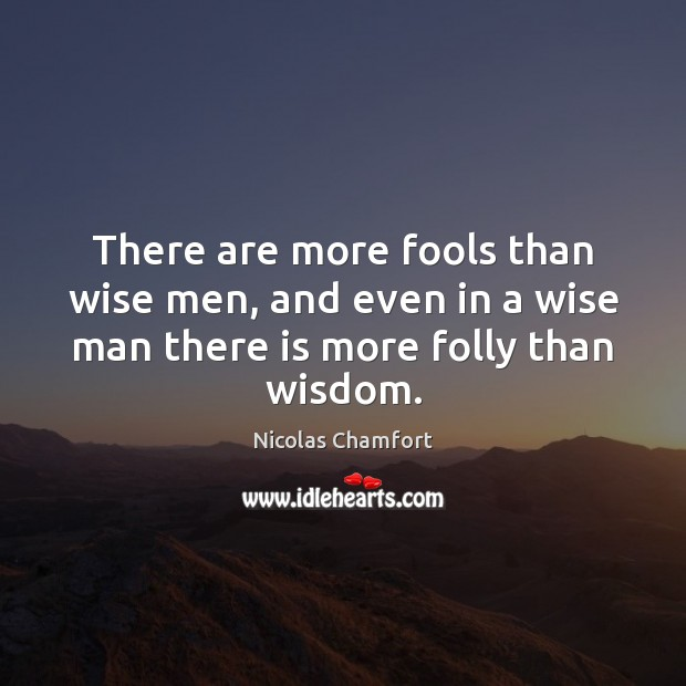 There are more fools than wise men, and even in a wise Image