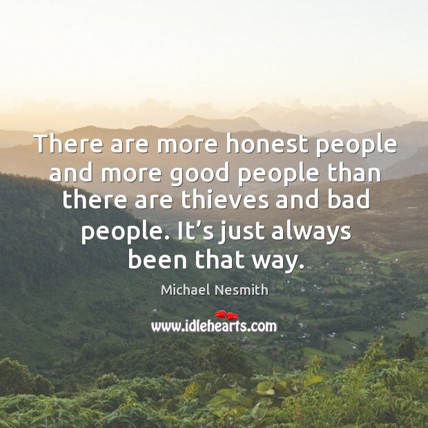 There are more honest people and more good people than there are thieves and bad people. Michael Nesmith Picture Quote