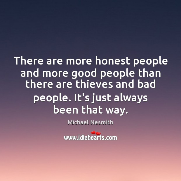 There are more honest people and more good people than there are Michael Nesmith Picture Quote