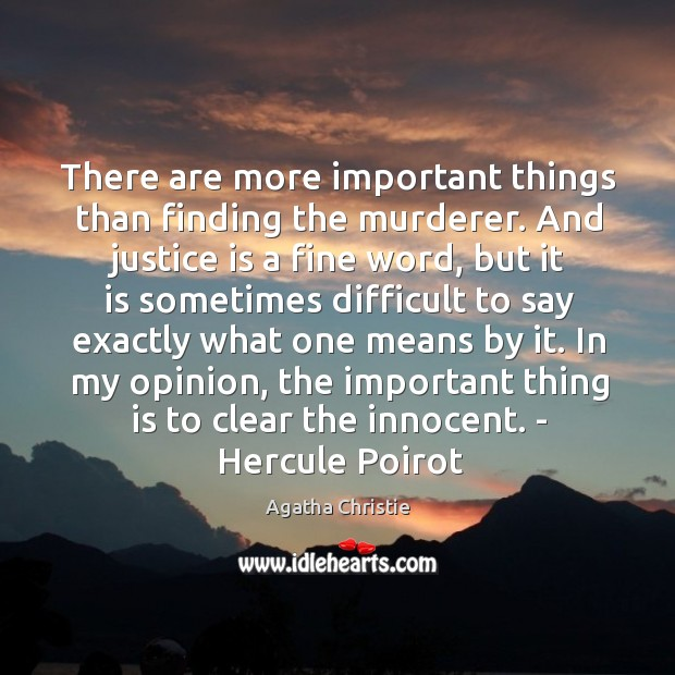 Image, There are more important things than finding the murderer. And justice is