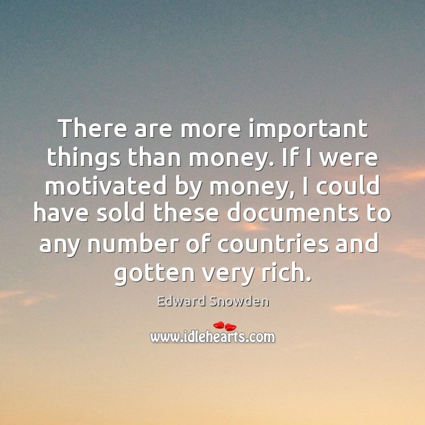 There are more important things than money. If I were motivated by Image