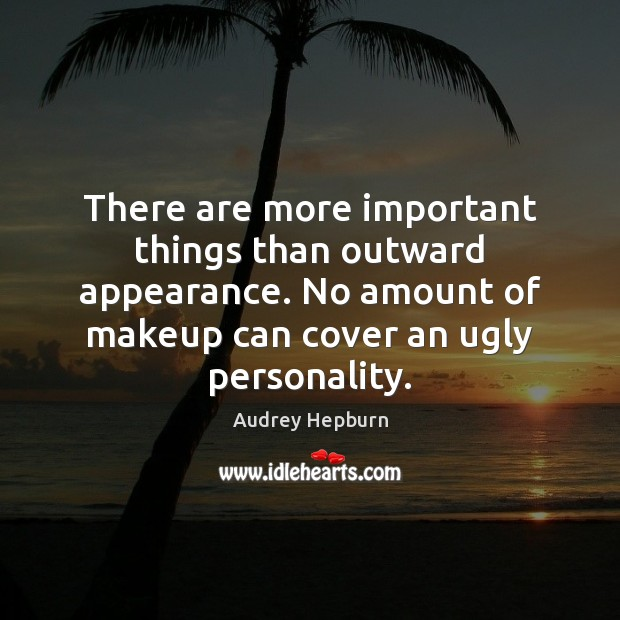 There are more important things than outward appearance. No amount of makeup Image