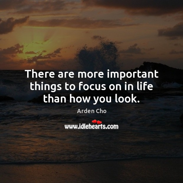 Image, There are more important things to focus on in life than how you look.