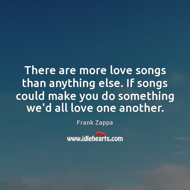 Image, There are more love songs than anything else. If songs could make