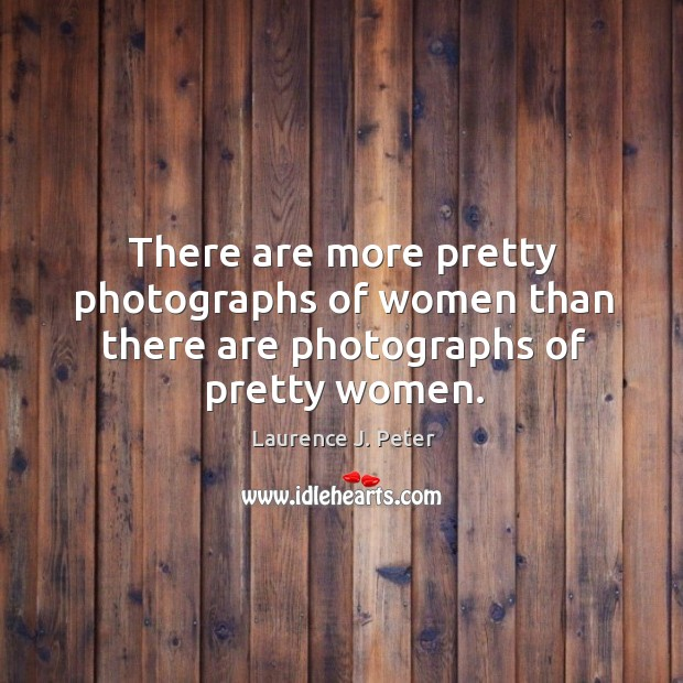 Image, There are more pretty photographs of women than there are photographs of pretty women.
