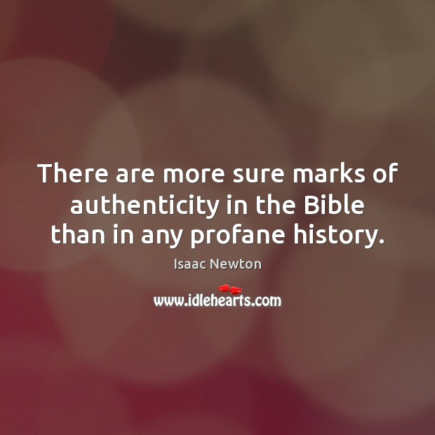 Isaac Newton Picture Quote image saying: There are more sure marks of authenticity in the Bible than in any profane history.