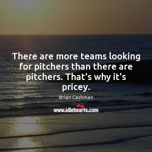 Image, There are more teams looking for pitchers than there are pitchers. That's why it's pricey.