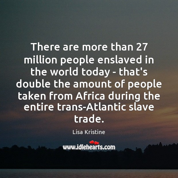 There are more than 27 million people enslaved in the world today – Image