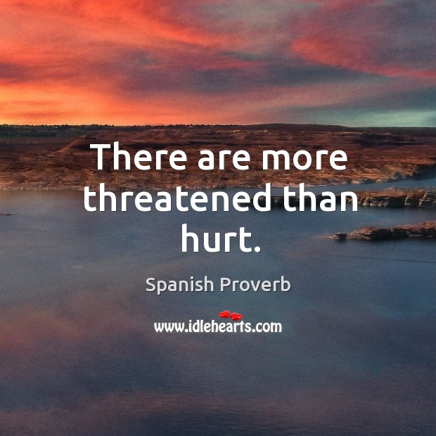 There are more threatened than hurt. Image