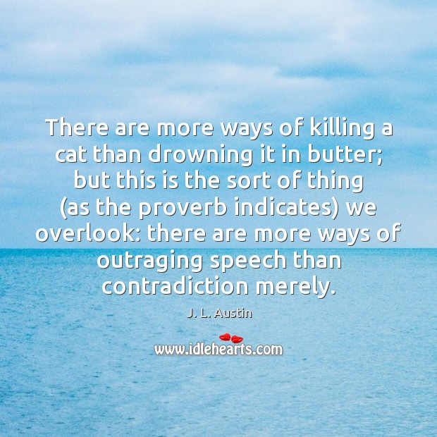 There are more ways of killing a cat than drowning it in J. L. Austin Picture Quote