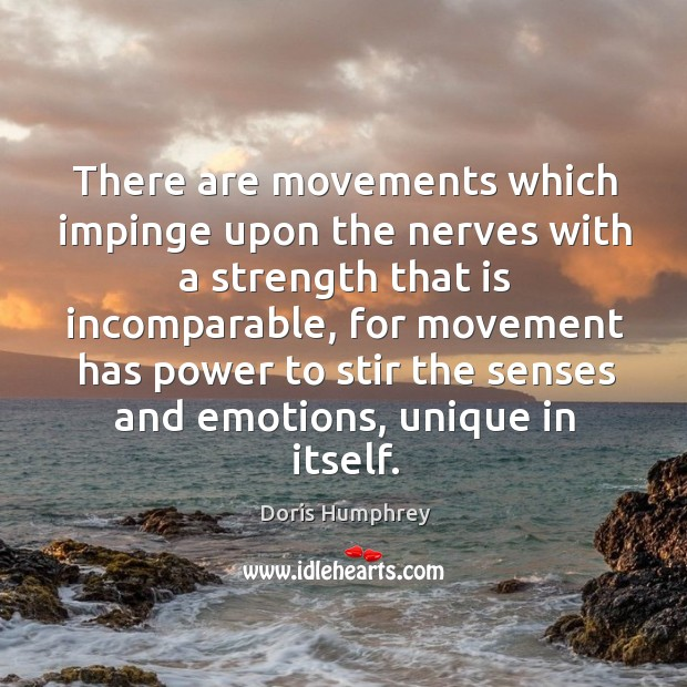 There are movements which impinge upon the nerves with a strength that is incomparable Image