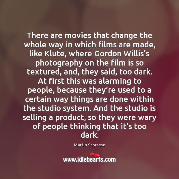 There are movies that change the whole way in which films are Martin Scorsese Picture Quote